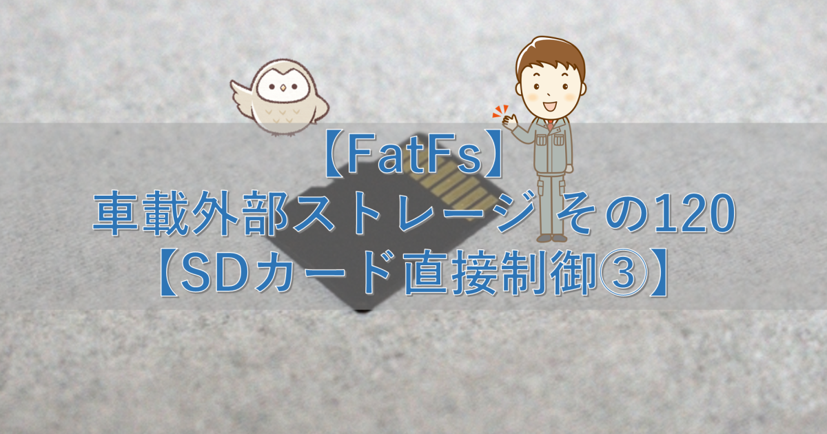 【FatFs】車載外部ストレージ その120【SDカード直接制御③】